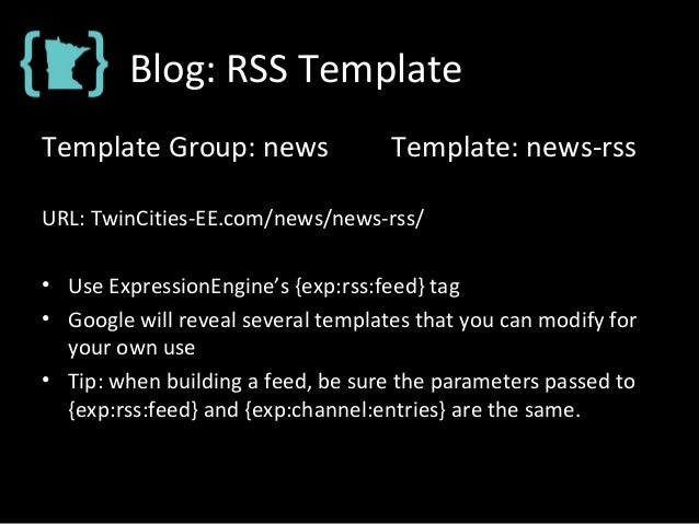 Blog: RSS Template Template Group: news Template: news-rss URL: TwinCities-EE.com/news/news-rss/ • Use ExpressionEngine's ...