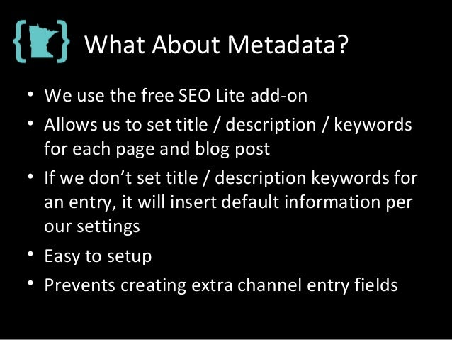 What About Metadata? • We use the free SEO Lite add-on • Allows us to set title / description / keywords for each page and...