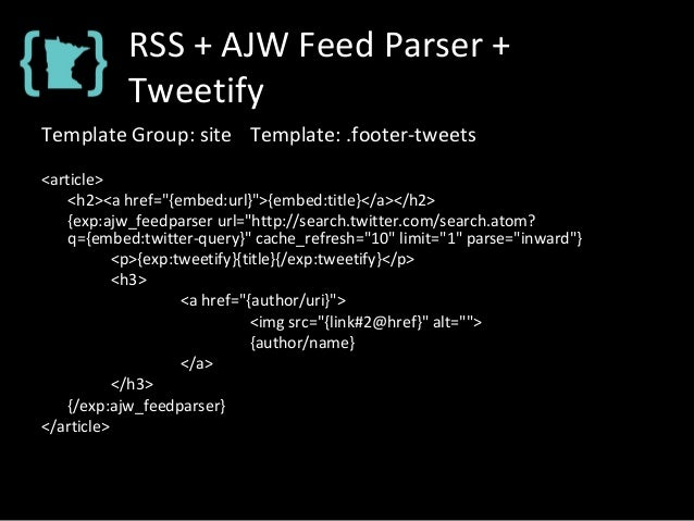 """RSS + AJW Feed Parser + Tweetify Template Group: site Template: .footer-tweets <article> <h2><a href=""""{embed:url}"""">{embed:..."""