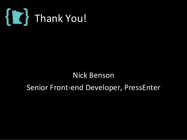 Thank You! Nick Benson Senior Front-end Developer, PressEnter