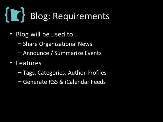 Blog: Requirements • Blog will be used to… – Share Organizational News – Announce / Summarize Events • Features – Tags, Ca...