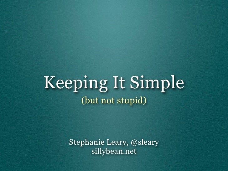 Keeping It Simple      (but not stupid)   Stephanie Leary, @sleary        sillybean.net
