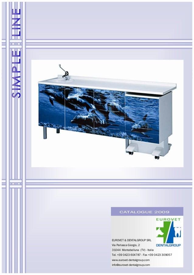 CATALOGUE 2009  EUROVET & DENTALGROUP SRL  Via Perlasca Giorgio, 2  31044 Montebelluna (TV) - Italia  Tel. +39 0423 604787...