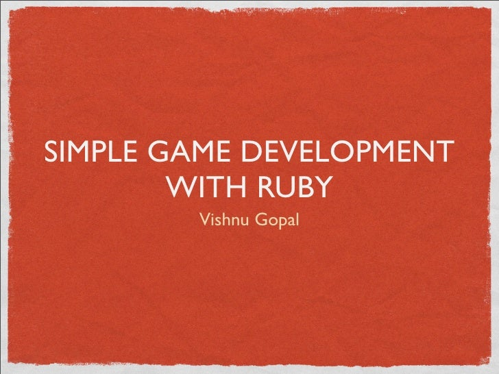 SIMPLE GAME DEVELOPMENT         WITH RUBY         Vishnu Gopal