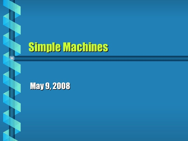 Simple Machines   May 9, 2008