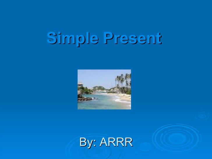 Simple Present   By: ARRR