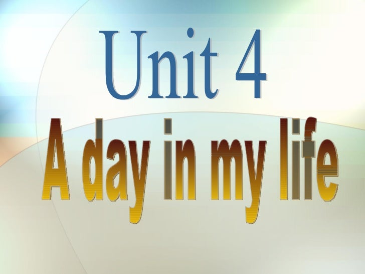 Unit 4 A day in my life