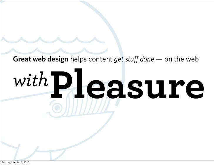 Great web design helps content get stuff done — on the web            with                          Pleasure Sunday, March...