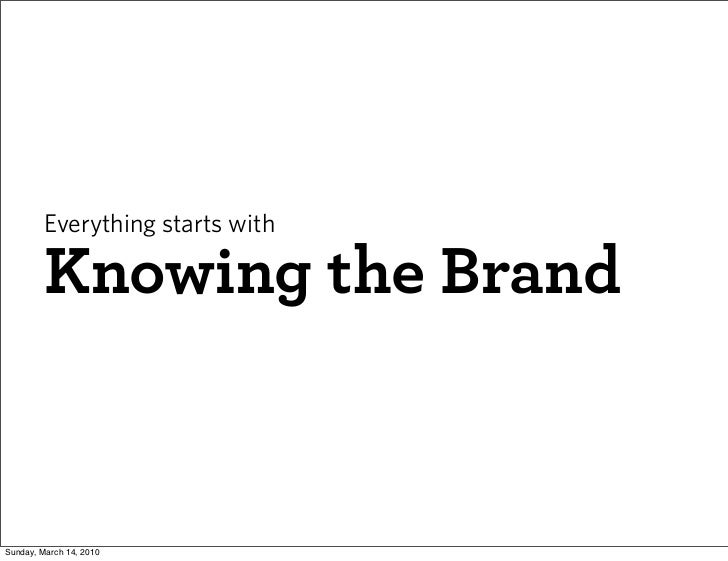 Everything starts with           Knowing the Brand   Sunday, March 14, 2010