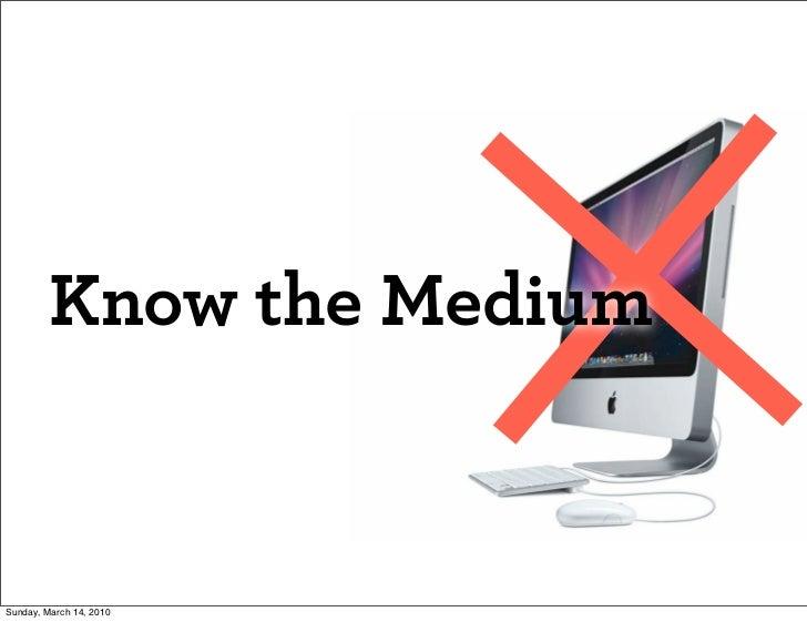Know the Medium   Sunday, March 14, 2010
