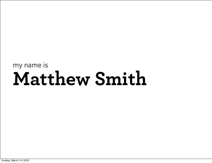 my name is           Matthew Smith   Sunday, March 14, 2010