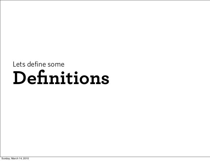 Lets define some           Definitions   Sunday, March 14, 2010