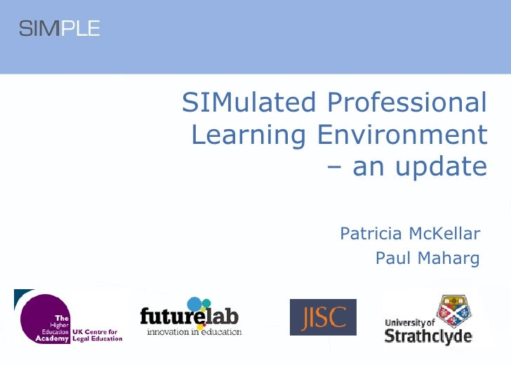 SIMulated Professional Learning Environment  – an update Patricia McKellar Paul Maharg