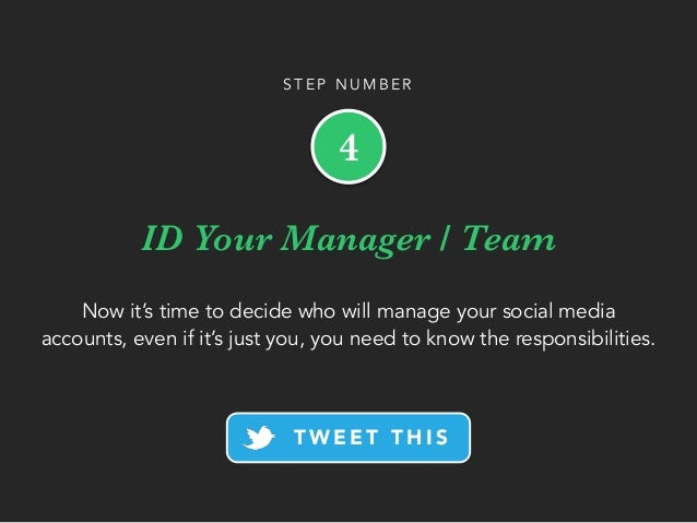 ID Your Manager / Team Now it's time to decide who will manage your social media accounts, even if it's just you, you need...