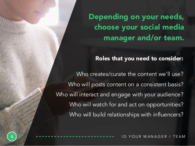 I D Y O U R M A N A G E R / T E A M4 Depending on your needs, choose your social media manager and/or team. Roles that you...