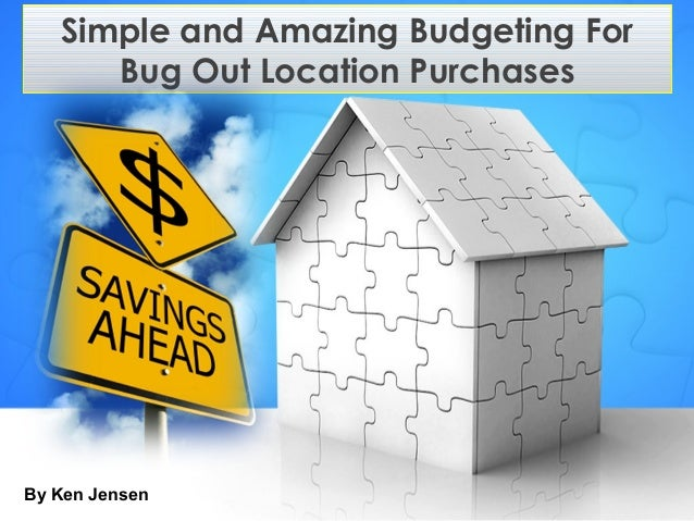 Simple and Amazing Budgeting For Bug Out Location Purchases By Ken Jensen