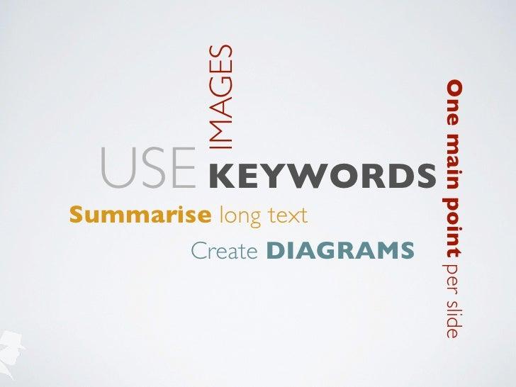 IMAGES                         One main point per slide USE KEYWORDSSummarise long text       Create DIAGRAMS