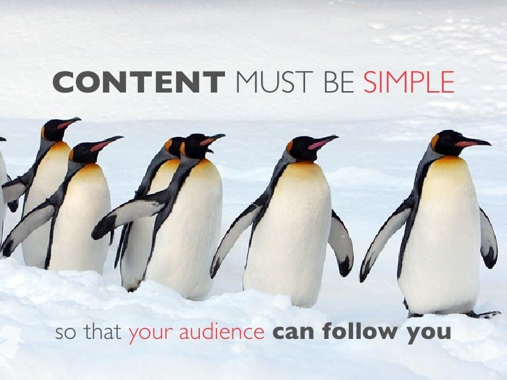 CONTENT MUST BE SIMPLEso that your audience can follow you