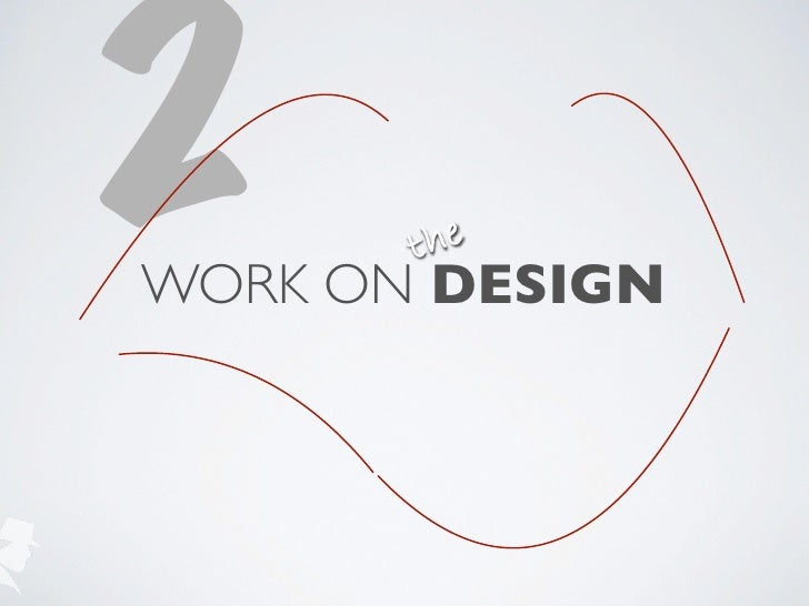 2      t heWORK ON DESIGN