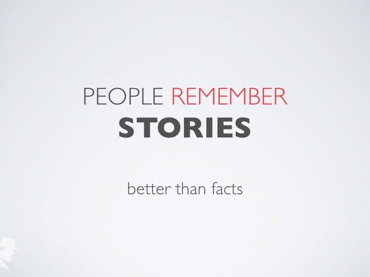 PEOPLE REMEMBER  STORIES   better than facts