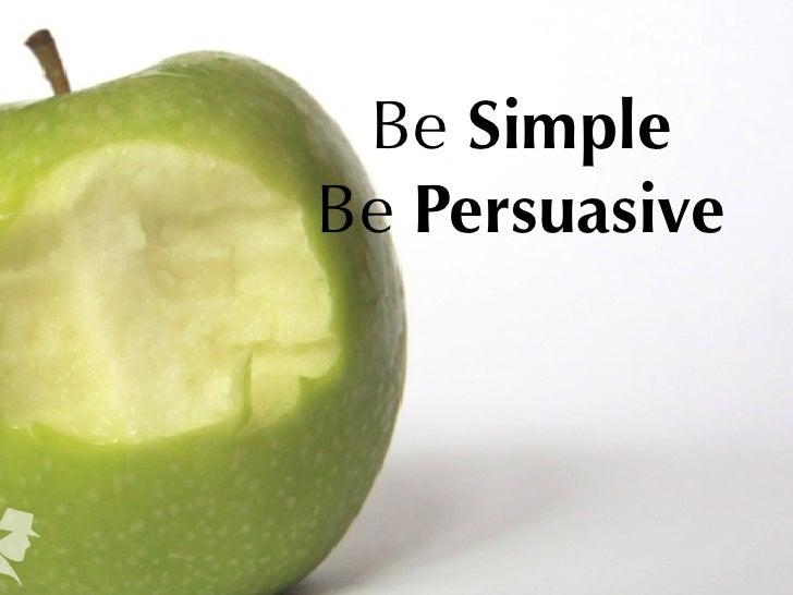 Be SimpleBe Persuasive