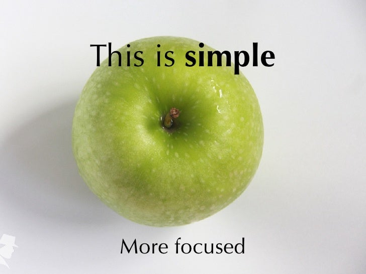This is simple  More focused