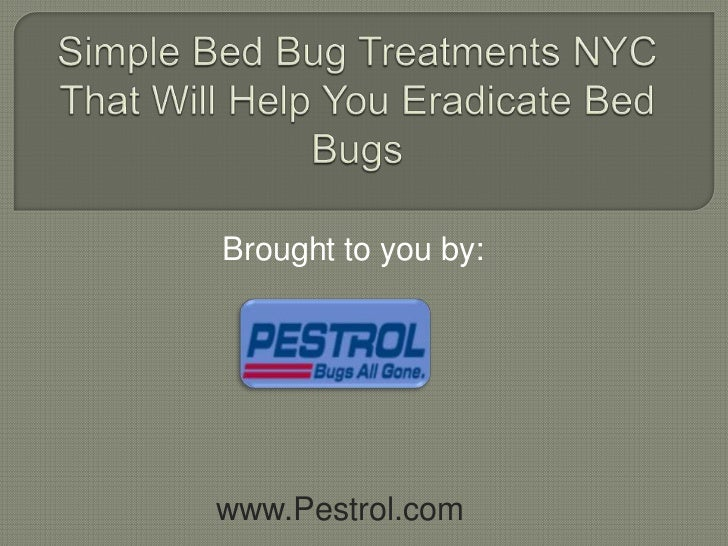 Simple Bed Bug Treatments NYC That Will Help You Eradicate Bed Bugs<br />Brought to you by:<br />www.Pestrol.com<br />