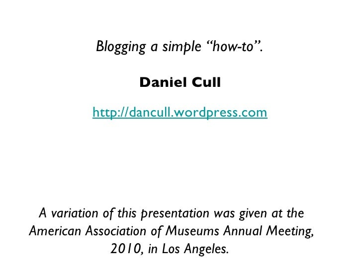"Daniel Cull http://dancull.wordpress.com Blogging a simple ""how-to"". A variation of this presentation was given at the Ame..."
