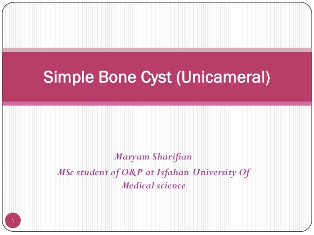 Simple Bone Cyst (Unicameral)  Maryam Sharifian MSc student of O&P at Isfahan University Of Medical science 1
