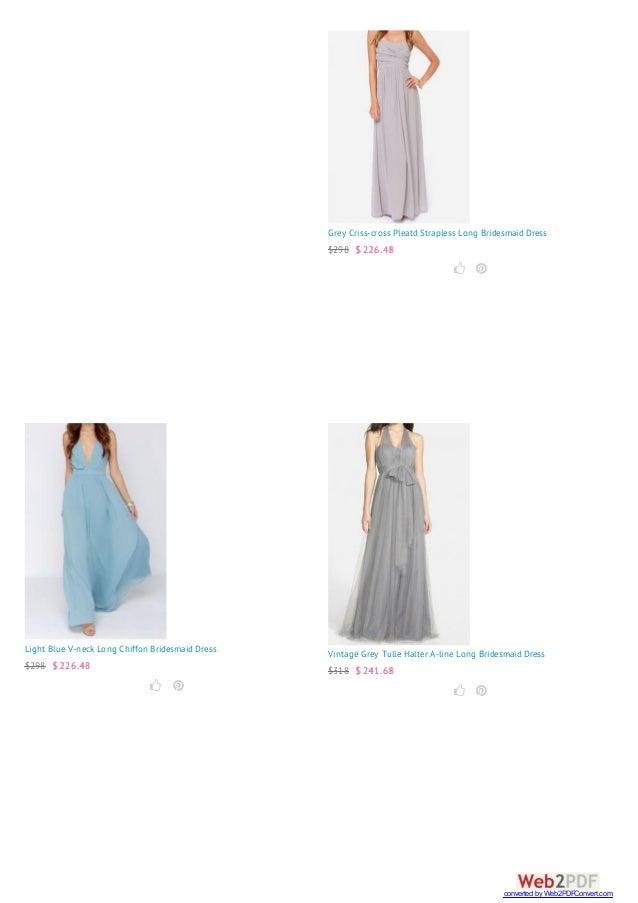 Grey Criss-cross Pleatd Strapless Long Bridesmaid Dress $298 $ 226.48   Light Blue V-neck Long Chiffon Bridesmaid Dress ...