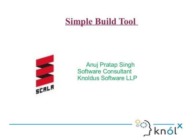 Simple Build Tool        Anuj Pratap Singh     Software Consultant     Knoldus Software LLP