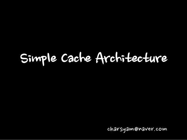 Simple Cache Architecture charsyam@naver.com