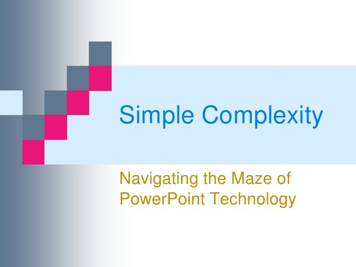 Simple ComplexityNavigating the Maze ofPowerPoint Technology