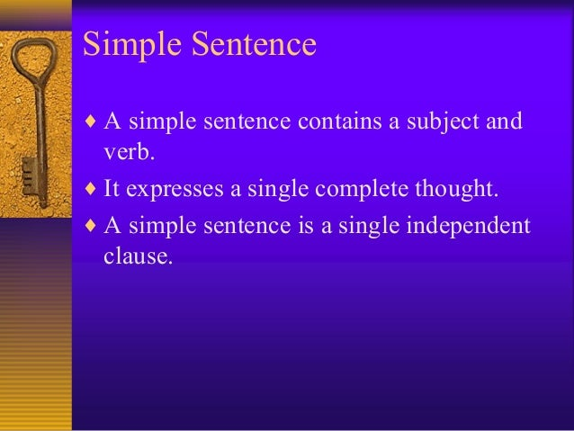Simple Sentence ♦ A simple sentence contains a subject and verb. ♦ It expresses a single complete thought. ♦ A simple sent...