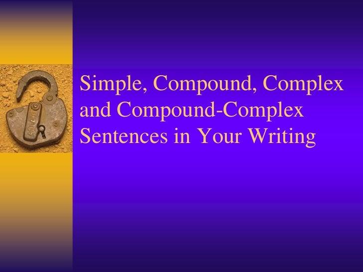 Simple, Compound, Complexand Compound-ComplexSentences in Your Writing