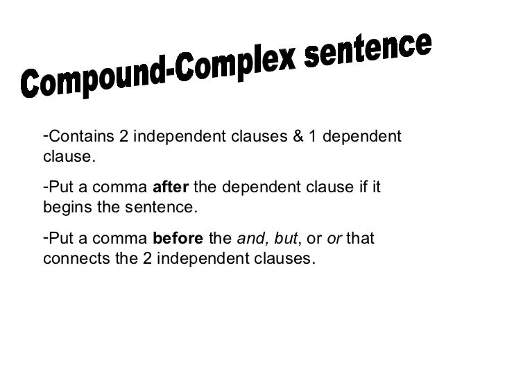 how to write a complex sentence Writing complex sentences  a complex sentence is made up of an  independent clause and what is known as a.