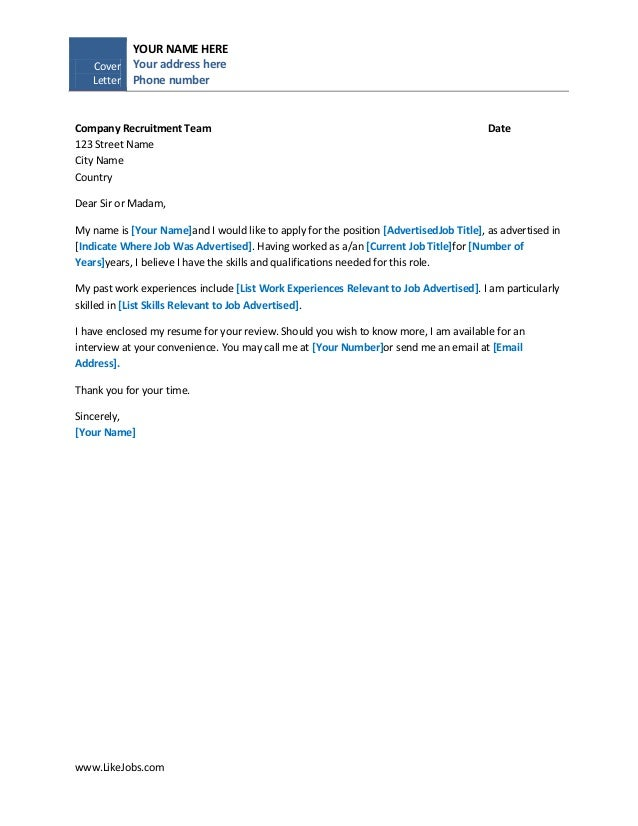 Simple Cover Letter Template. CoverLetterYOUR NAME HEREYour Address  HerePhone Numberwww.LikeJobs.comCompany Recruitment Team Date123 Street  NameCity Nam