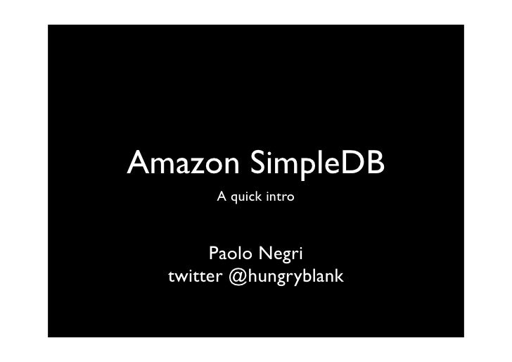 Amazon SimpleDB        A quick intro           Paolo Negri   twitter @hungryblank