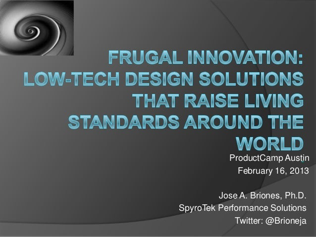 ProductCamp Austin February 16, 2013 Jose A. Briones, Ph.D. SpyroTek Performance Solutions Twitter: @Brioneja