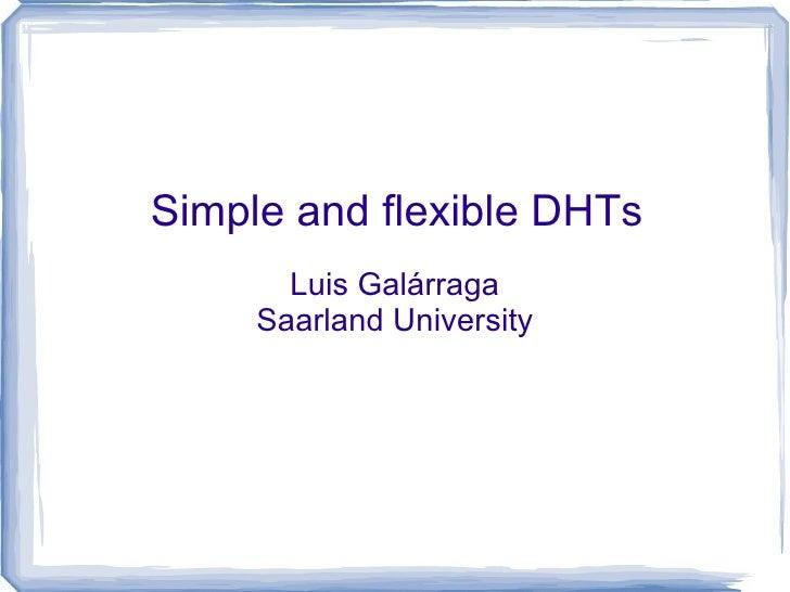 Simple and flexible DHTs Luis Galárraga Saarland University