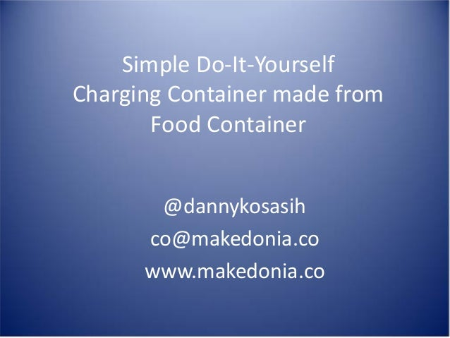 Simple Do-It-Yourself Charging Container made from Food Container @dannykosasih co@makedonia.co www.makedonia.co