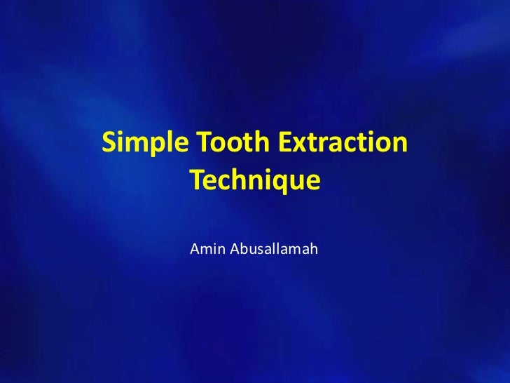 Simple Tooth Extraction      Technique      Amin Abusallamah