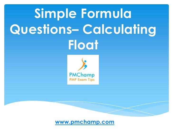 Simple Formula Questions– Calculating Float<br />www.pmchamp.com<br />