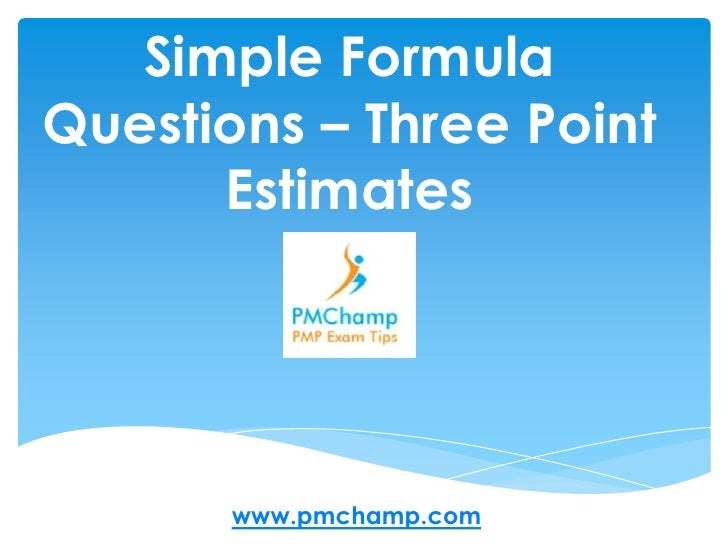 Simple Formula Questions – Three Point Estimates <br />www.pmchamp.com<br />