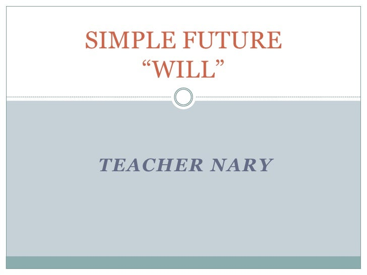 "TEACHER NARY<br />SIMPLE FUTURE ""WILL""<br />"