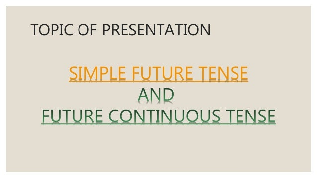 simple future tense topic of presentation simple future tense