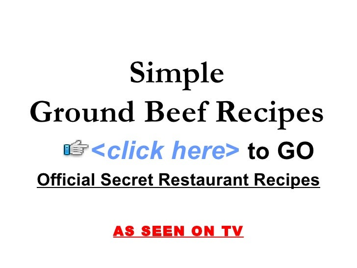Simple Ground Beef Recipes Official Secret Restaurant Recipes AS SEEN ON TV < click here >   to   GO