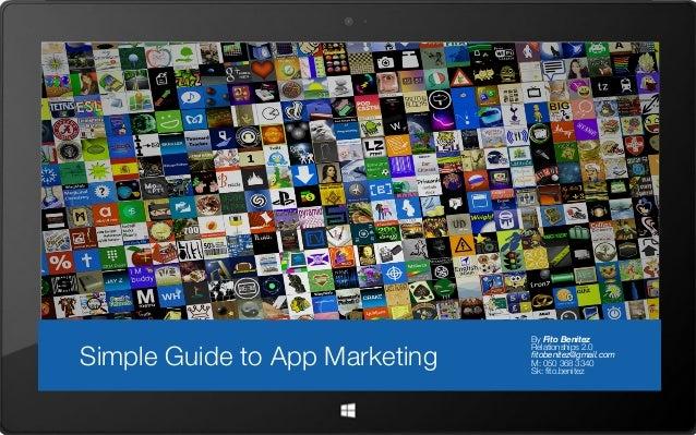 Simple Guide to App Marketing  By Fito Benitez Relationships 2.0 fitobenitez@gmail.com M: 050 368 3340 Sk: fito.benitez