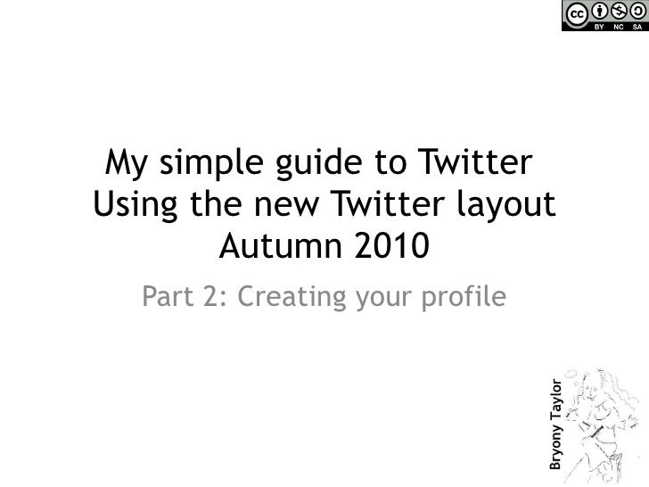 My simple guide to Twitter  Using the new Twitter layout Autumn 2010 Part 2: Creating your profile