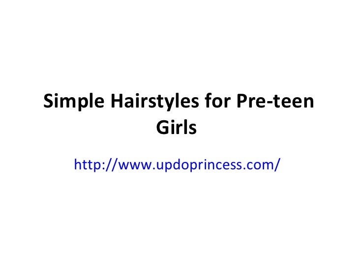 Simple Hairstyles for Pre-teen Girls   http://www.updoprincess.com/